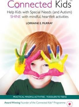 Connected Kids : Help Kids (with Autism, ADHD and Special Needs) Shine Through Mindful Activities