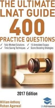The Ultimate LNAT Guide: 400 Practice Questions : Fully Worked Solutions, Time Saving Techniques, Score Boosting Strategies, 15 Annotated Essays, Law National Admissions Test
