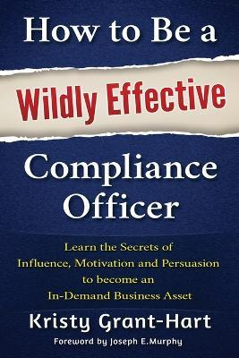 How to be a wildly effective compliance officer kristy grant hart 9780993478802 - Compliance officer canada ...