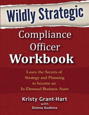 Wildly strategic compliance officer workbook kristy grant hart 9780993478833 - Compliance officer canada ...