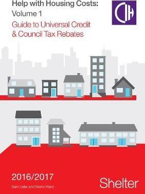 Help With Housing Costs: Volume 1: Guide to Universal Credit & Council Tax Rebates, 2016-17