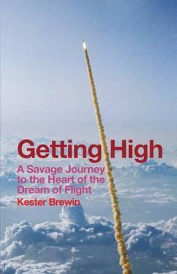 Getting High: A Savage Journey to the Heart of the Dream of Flight