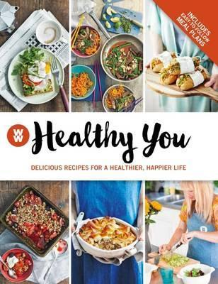 Weight Watchers Flagship Book: Healthy You: Delicious Recipes for a Healthier, Happier Life 2016