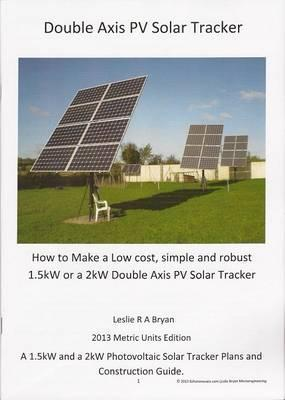 How to Make a Low Cost, Simple and Robust 1.5kW or a 2kW Double Axis PV Solar Tracker
