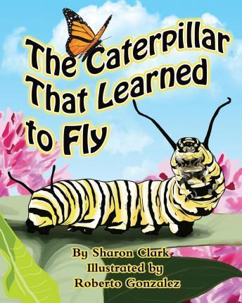 The Caterpillar That Learned to Fly: A Children's Nature Picture Book, a Fun Caterpillar and Butterfly Story for Kids, Insect Series
