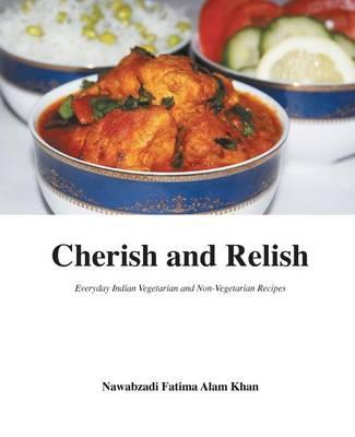Cherish and Relish : Everyday Indian Vegetarian and Non-Vegetarian Recipes (Paperback)