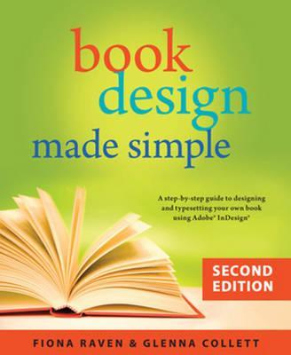 Book Design Made Simple, 2nd Ed. : A Step-By-Step Guide to Designing & Typesetting Your Own Book Using Adobe Indesign