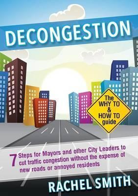 Decongestion : Seven Steps for Mayors and Other City Leaders to Cut Traffic Congestion
