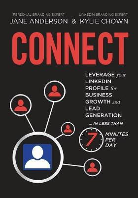 Connect : Leverage Your Linkedin Profile for Business Growth and Lead Generation in Less Than 7 Minutes Per Day