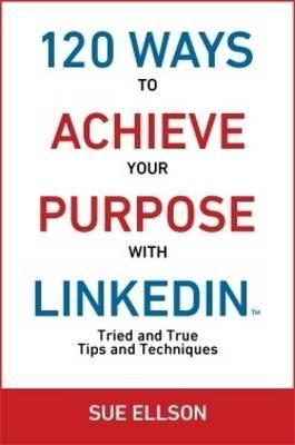 120 Ways to Achieve Your Purpose with Linkedin 2016: Part 1