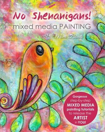 No Shenanigans! Mixed Media Painting : No-nonsense tutorials from start to finish to release the artist in you!