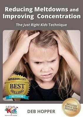 Reducing Meltdowns and Improving Concentration : The Just Right Kids Technique