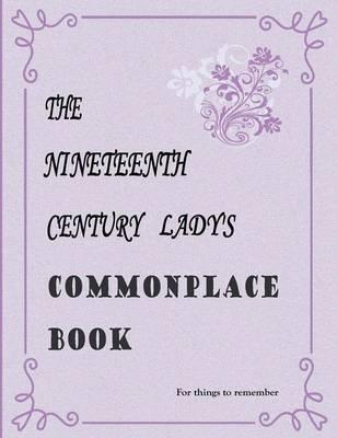 The Nineteenth Century Lady's Commonplace Book