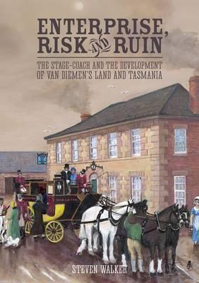 Enterprise, Risk and Ruin  The Stage-coach and the development of Van Diemen's Land and Tasmania