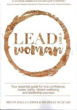 Lead Like A Woman : Your Essential guide for true confidence, career clarity, vibrant wellbeing and leadership success