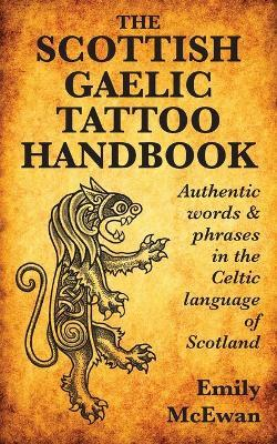 The Scottish Gaelic Tattoo Handbook : Authentic Words and Phrases in the Celtic Language of Scotland