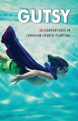 Gutsy  (mis)Adventures in Canadian Church Planting