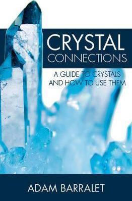 Crystal Connections : A Guide to Crystals and How to Use Them