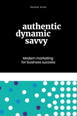 Authentic, Dynamic, Savvy