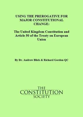 Using the Prerogative for Major Constitutional Change: The United Kingdom Constitution and Article 50 of the Treaty on European Union