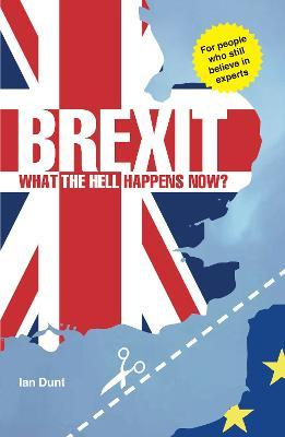 Brexit: What the Hell Happens Now? 2018 Edition