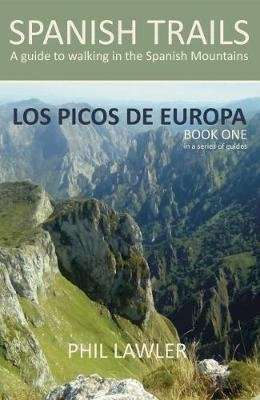 Spanish Trails - A Guide to Walking the Spanish Mountains: Picos De Europa Book one