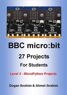 BBC Micro:Bit 27 Projects for Students Level 3 - Micropython Projects: Level 3