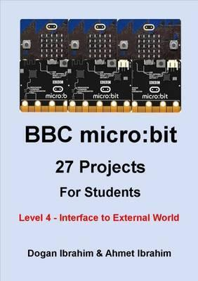 BBC Micro:Bit 27 Projects for Students Level 4 - Interface to External World: Level 4