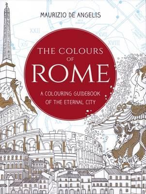 The Colours of Rome: A Colouring Guidebook of the Eternal City 2016