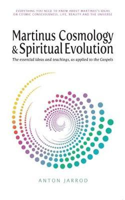 Martinus Cosmology and Spiritual Evolution: The Essential Ideas and Teachings, as Applied to the Gospels 2017