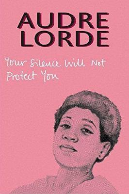 Your Silence Will Not Protect You : Essays and Poems