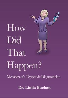 How Did That Happen: Memoirs of a Dyspraxic Diagnostician