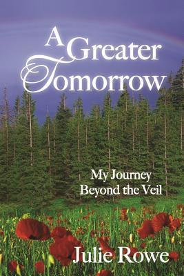 A Greater Tomorrow : My Journey Beyond the Veil