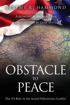 Obstacle to Peace : The Us Role in the Israeli-Palestinian Conflict
