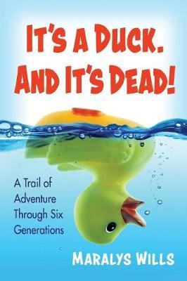 It's a Duck. and It's Dead!  A Trail of Adventure Through Six Generations