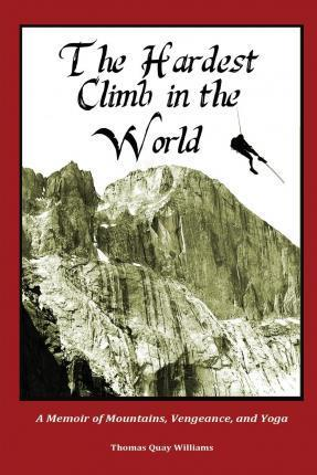 The Hardest Climb in the World : A Memoir of Mountains, Vengeance and Yoga