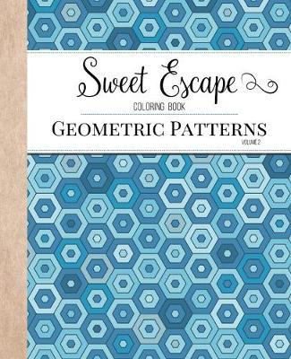 Sweet Escape Coloring Book : An Adult Coloring Book Featuring Geometric Patterns