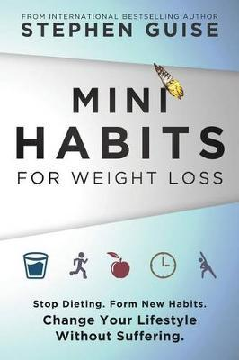 Mini Habits for Weight Loss  Stop Dieting. Form New Habits. Change Your Lifestyle Without Suffering.