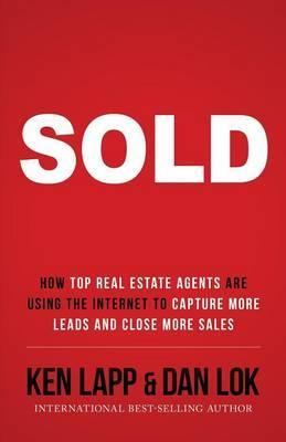Sold : How Top Real Estate Agents Are Using The Internet To Capture More Leads And Close More Sales