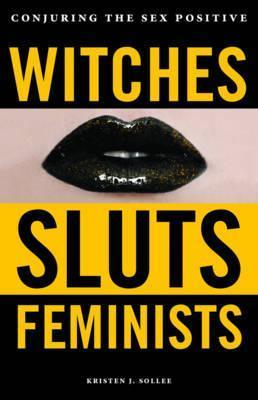Witches Sluts Feminists Kristen J Sollee 9780996485272