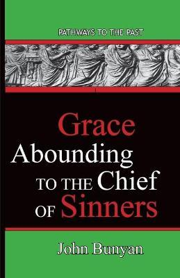 Grace Abounding to the Chief of Sinners  Pathways to the Past