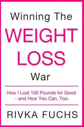 Winning the Weight Loss War : How I Lost 100 Pounds for Good - And How You Can, Too.