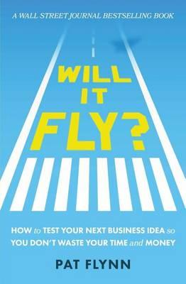 Will It Fly? : How to Test Your Next Business Idea So You Don't Waste Your Time and Money