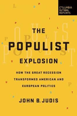 The Populist Explosion : How the Great Recession Transformed American and European Politics
