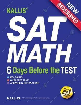 Kallis' SAT Math - 6 Days Before the Test (6 Practice Tests+