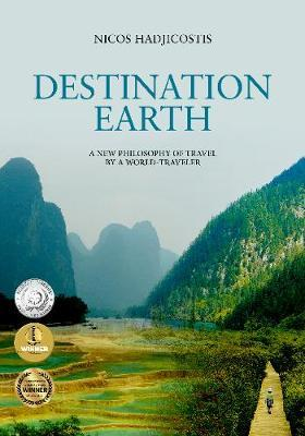 Destination Earth : A New Philosophy of Travel by a World-Traveler
