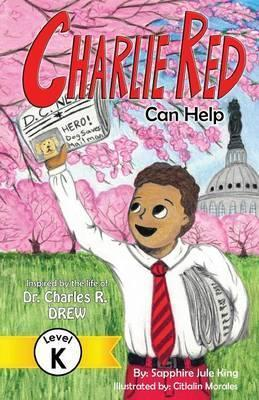 Charlie Red Can Help (Grade K)  Inspired  the Life of Dr. Charles R. Drew