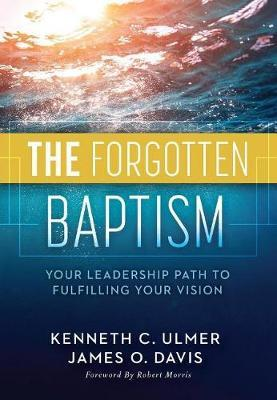 The Forgotten Baptism  Your Leadership Path To Fulfilling Your Vision