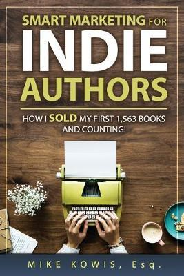 Smart Marketing for Indie Authors  How I Sold my First 1,563 Books and Counting!