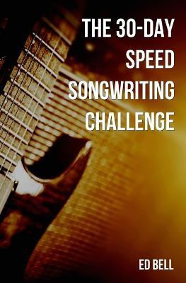 The 30-Day Speed Songwriting Challenge